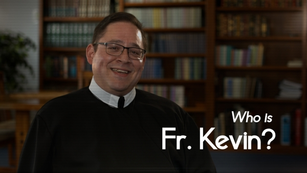 Who is Fr. Kevin?