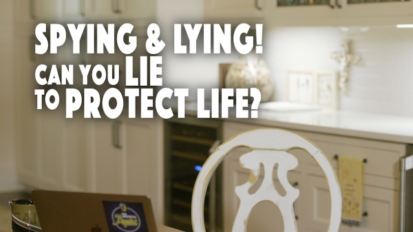 Spying & Lying! Can You Lie to Protect Life?